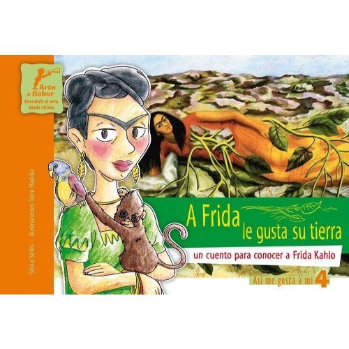 a frida le gusta su tierra, un cuento para conocer a frida kahlo